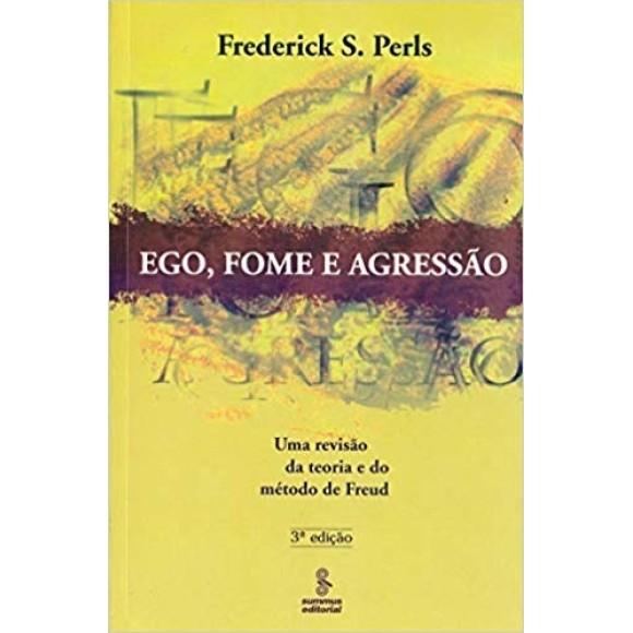 EGO FOME E AGRESSAO - UMA REVISAO DA TEORIA E DO METODO DE FREUD - PERLS