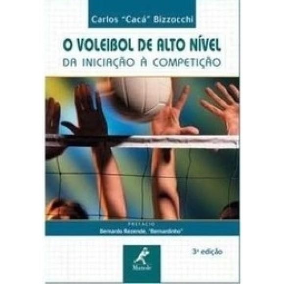 VOLEIBOL DE ALTO NIVEL,O - DA INICIAÇAO A COMPETIÇAO - CACA