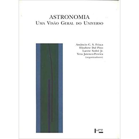 ASTRONOMIA - UMA VISAO GERAL DO UNIVERSO - FRIAÇA