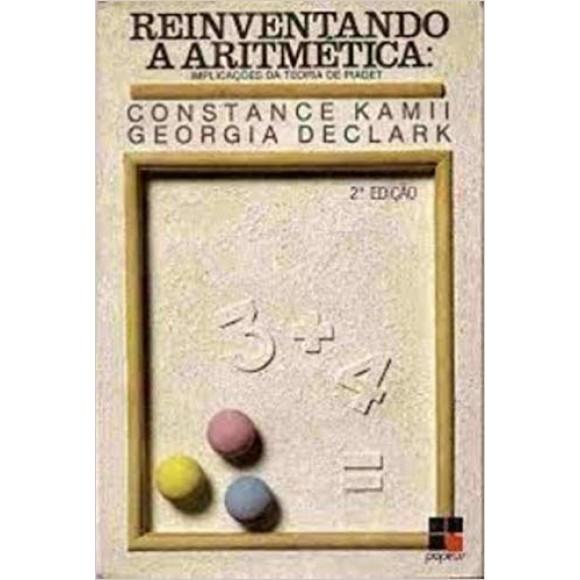 REINVENTANDO A ARITMETICA-IMPLICAÇOES DA TEORIA DE PIAGET - KAMII