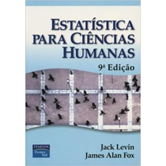 ESTATISTICA PARA CIENCIAS HUMANAS 9ªEDIÇÃO Jack Levin James Alan Fox