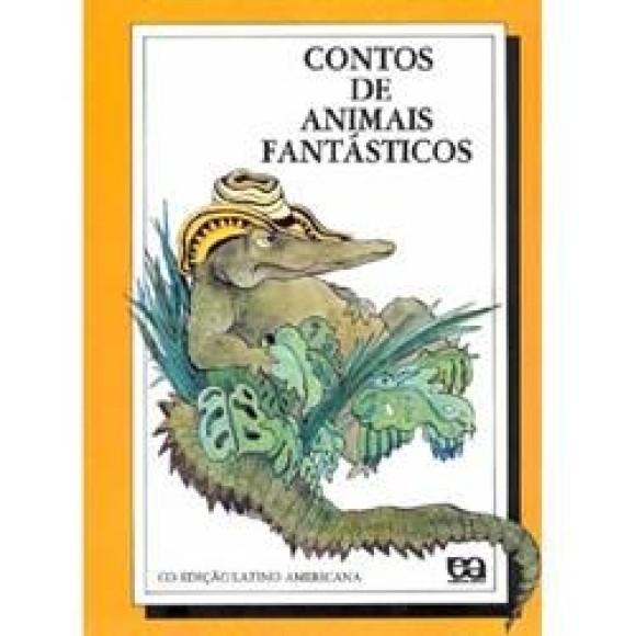 CONTOS DE ANIMAIS FANTASTICOS - LATINO-AMERICANA