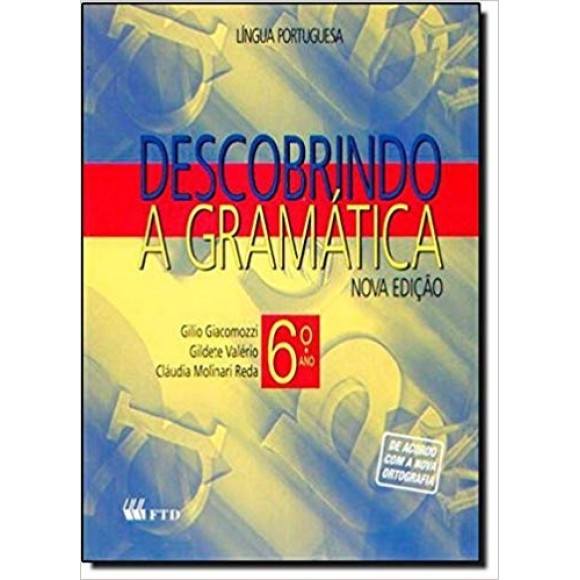 DESCOBRINDO A GRAMATICA 6 ANO - NOVA EDIÇAO-de acordo com a nova ortografia