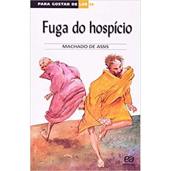 FUGA DO HOSPICIO - PARA GOSTAR DE LER 26 - ASSIS