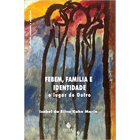 FEBEM FAMILIA E IDENTIDADE-o lugar do outro - MARIN