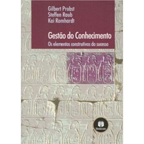 GESTAO DO CONHECIMENTO - OS ELEMENTOS CONSTRUTIVOS DO SUCESSO - PROBST